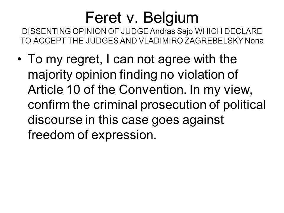 Feret v. Belgium DISSENTING OPINION OF JUDGE Andras Sajo WHICH DECLARE TO ACCEPT THE JUDGES AND VLADIMIRO ZAGREBELSKY Nona To my regret, I can not agr