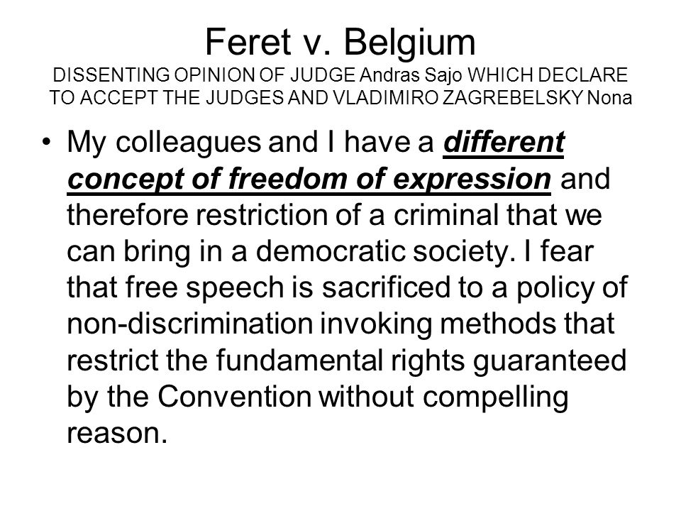Feret v. Belgium DISSENTING OPINION OF JUDGE Andras Sajo WHICH DECLARE TO ACCEPT THE JUDGES AND VLADIMIRO ZAGREBELSKY Nona My colleagues and I have a