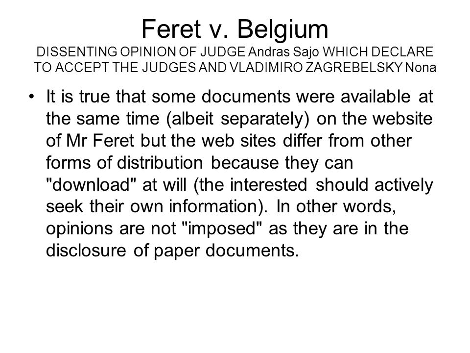 Feret v. Belgium DISSENTING OPINION OF JUDGE Andras Sajo WHICH DECLARE TO ACCEPT THE JUDGES AND VLADIMIRO ZAGREBELSKY Nona It is true that some docume