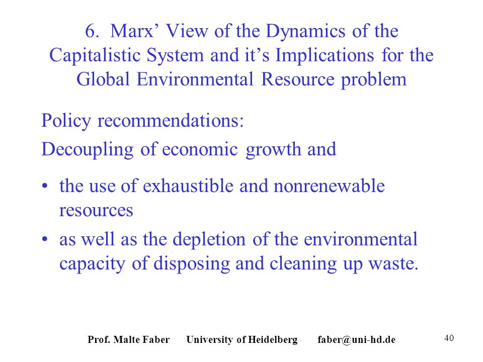 6. Marx View of the Dynamics of the Capitalistic System and its Implications for the Global Environmental Resource problem Policy recommendations: Dec
