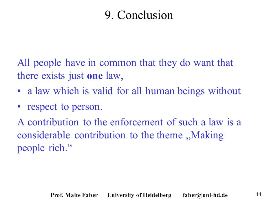 9. Conclusion All people have in common that they do want that there exists just one law, a law which is valid for all human beings without respect to