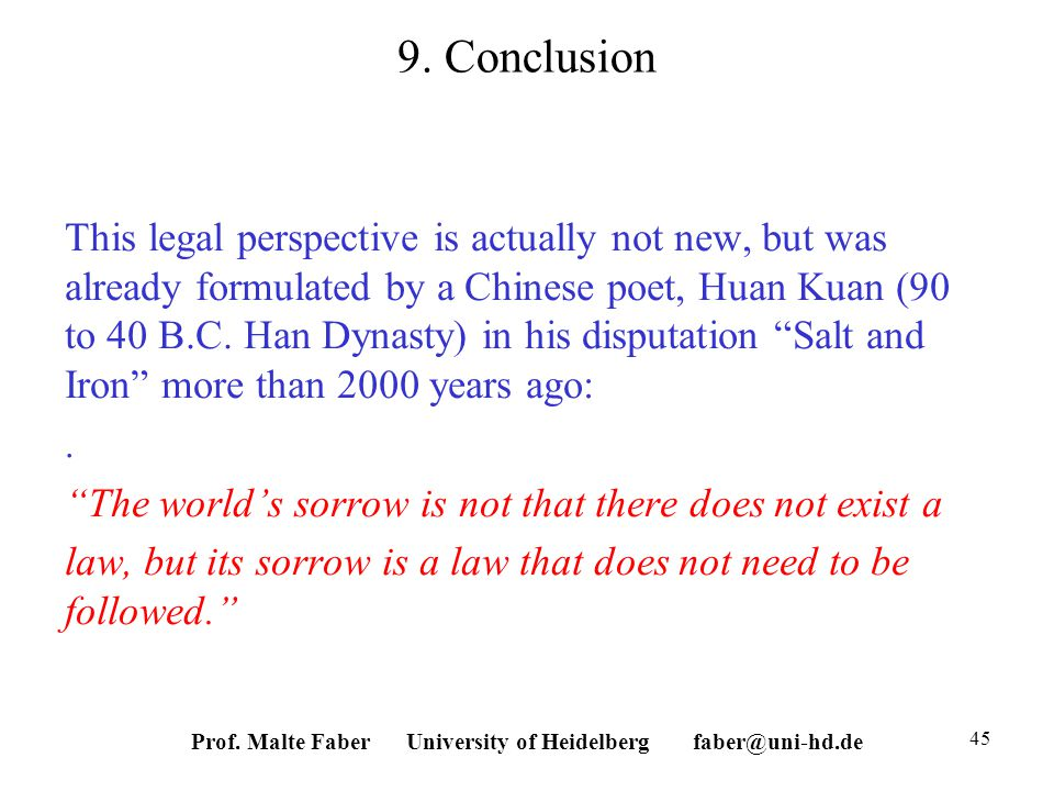 9. Conclusion This legal perspective is actually not new, but was already formulated by a Chinese poet, Huan Kuan (90 to 40 B.C. Han Dynasty) in his d