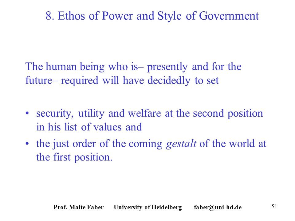 8. Ethos of Power and Style of Government The human being who is– presently and for the future– required will have decidedly to set security, utility