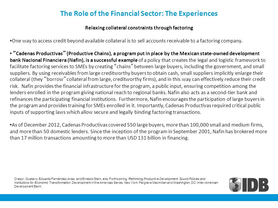 The Role of the Financial Sector: The Experiences Relaxing collateral constraints through factoring One way to access credit beyond available collater