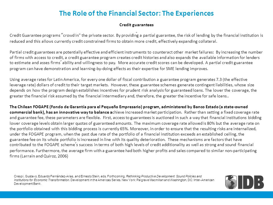 The Role of the Financial Sector: The Experiences Credit guarantees Credit Guarantee programs crowd in the private sector.