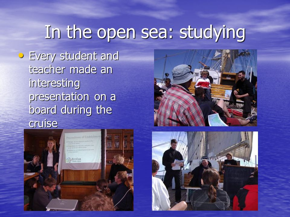 In the open sea: studying Every student and teacher made an interesting presentation on a board during the cruise Every student and teacher made an interesting presentation on a board during the cruise