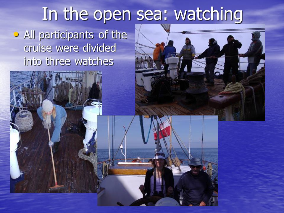 In the open sea: watching All participants of the cruise were divided into three watches All participants of the cruise were divided into three watches