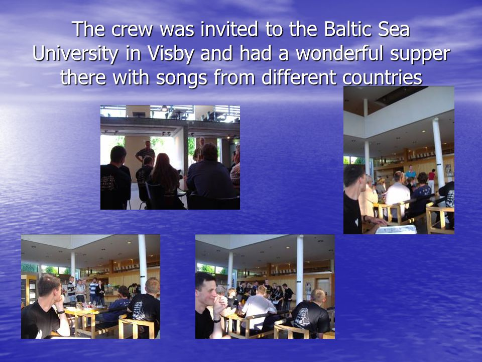 The crew was invited to the Baltic Sea University in Visby and had a wonderful supper there with songs from different countries