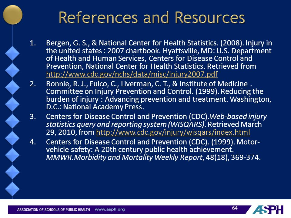 1.Bergen, G. S., & National Center for Health Statistics. (2008). Injury in the united states : 2007 chartbook. Hyattsville, MD: U.S. Department of He