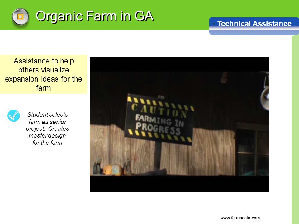 www.farmagain.com Organic Farm in GA Technical Assistance Assistance to help others visualize expansion ideas for the farm Student selects farm as sen