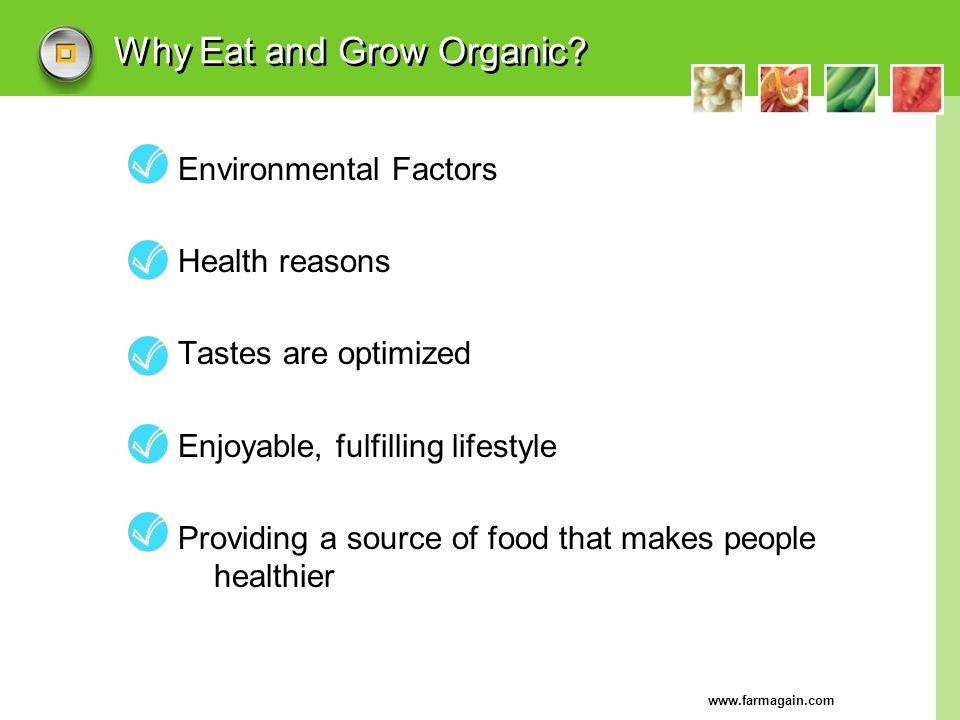 www.farmagain.com Why Eat and Grow Organic? Environmental Factors Health reasons Tastes are optimized Enjoyable, fulfilling lifestyle Providing a sour