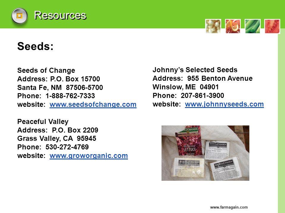 www.farmagain.com Resources Seeds: Seeds of Change Address: P.O. Box 15700 Santa Fe, NM 87506-5700 Phone: 1-888-762-7333 website: www.seedsofchange.co