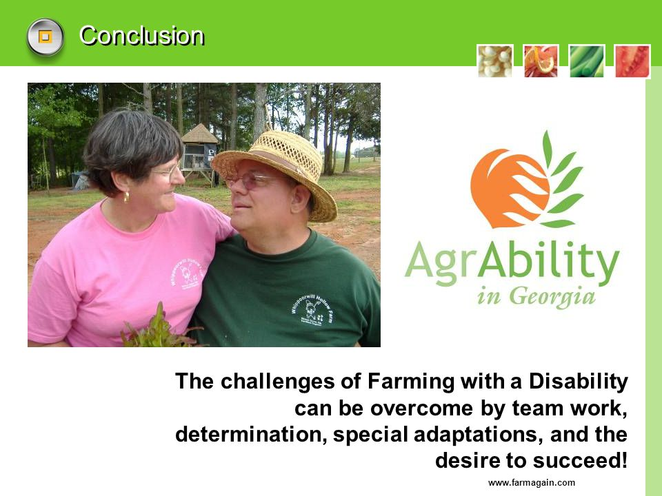 www.farmagain.com Conclusion The challenges of Farming with a Disability can be overcome by team work, determination, special adaptations, and the des