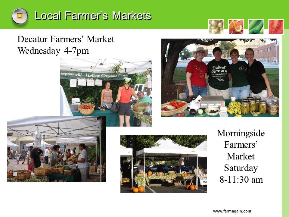 www.farmagain.com Local Farmers Markets Decatur Farmers Market Wednesday 4-7pm Morningside Farmers Market Saturday 8-11:30 am