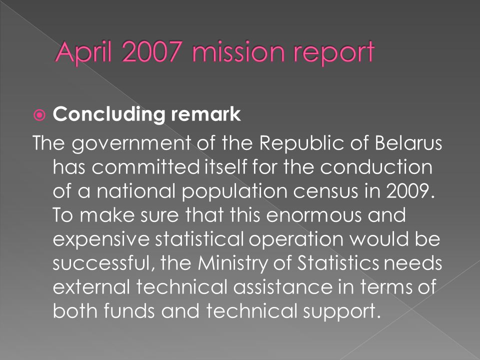 Concluding remark The government of the Republic of Belarus has committed itself for the conduction of a national population census in 2009. To make s