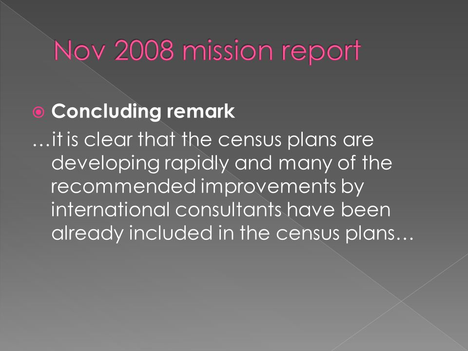 Concluding remark …it is clear that the census plans are developing rapidly and many of the recommended improvements by international consultants have