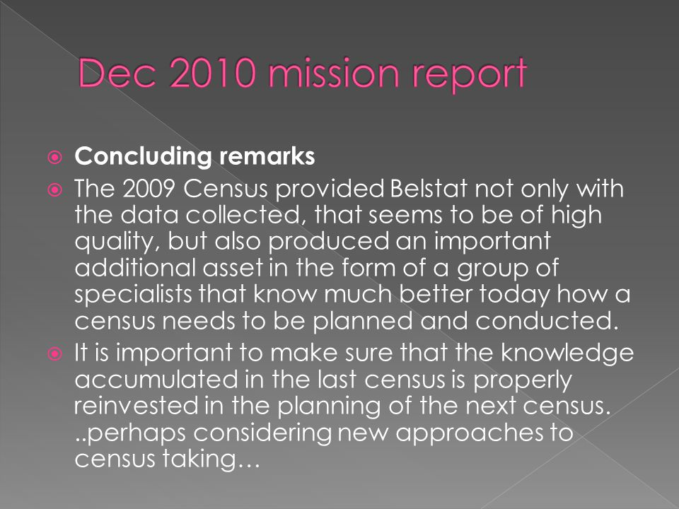 Concluding remarks The 2009 Census provided Belstat not only with the data collected, that seems to be of high quality, but also produced an important