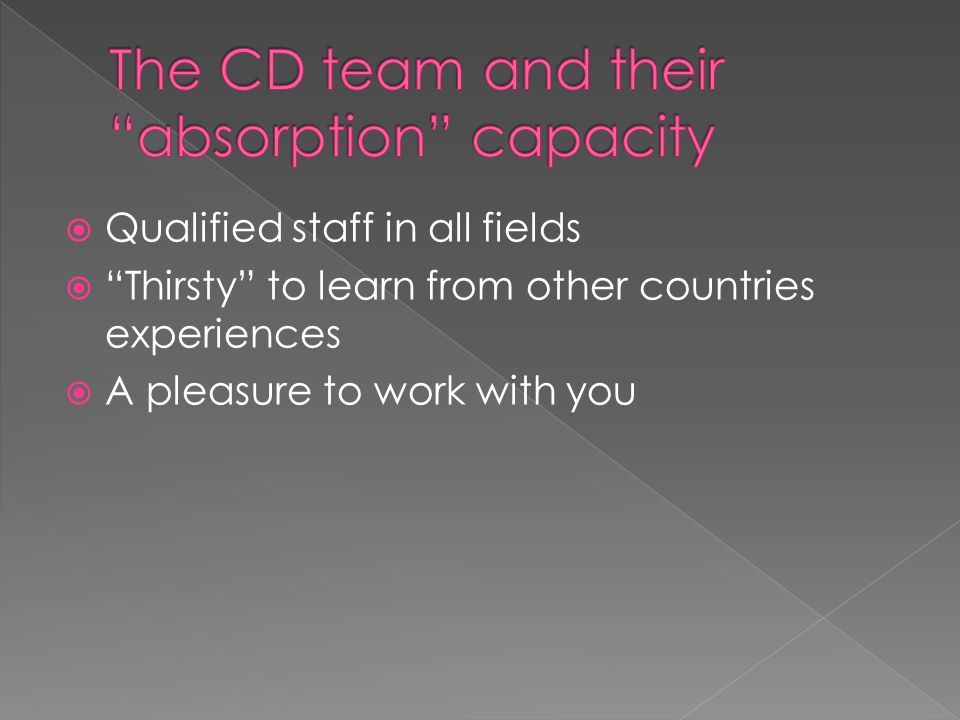 Qualified staff in all fields Thirsty to learn from other countries experiences A pleasure to work with you