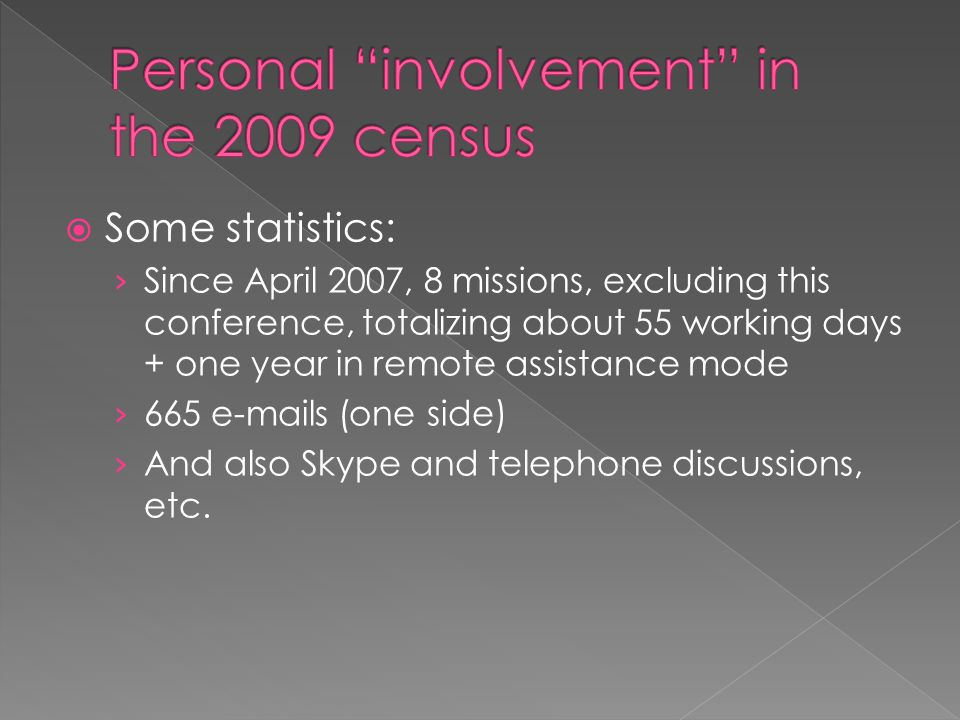 Some statistics: Since April 2007, 8 missions, excluding this conference, totalizing about 55 working days + one year in remote assistance mode 665 e-mails (one side) And also Skype and telephone discussions, etc.