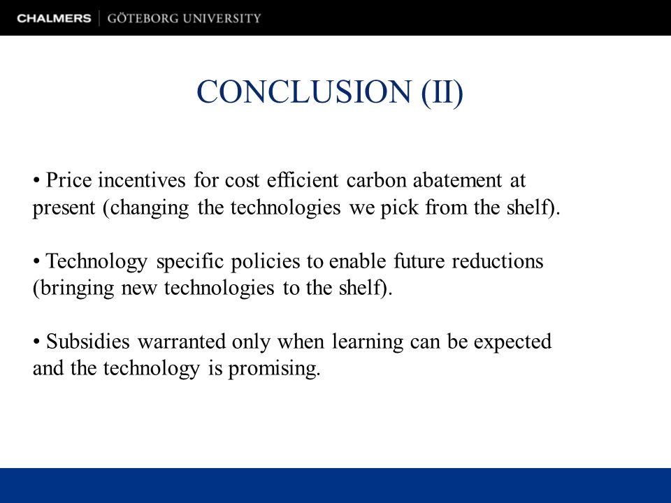 CONCLUSION (II) Price incentives for cost efficient carbon abatement at present (changing the technologies we pick from the shelf).