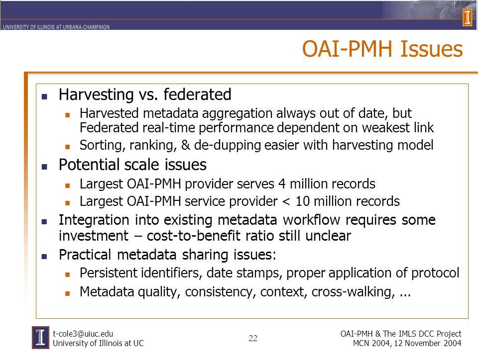 22 OAI-PMH & The IMLS DCC Project MCN 2004, 12 November 2004 t-cole3@uiuc.edu University of Illinois at UC OAI-PMH Issues Harvesting vs.