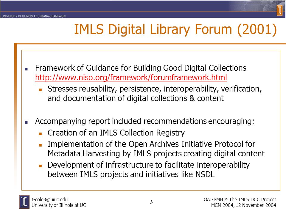 26 OAI-PMH & The IMLS DCC Project MCN 2004, 12 November 2004 t-cole3@uiuc.edu University of Illinois at UC IMLS DCC Collection Registry (alpha) Features: Searchable Browseable An entry point for item-level searching