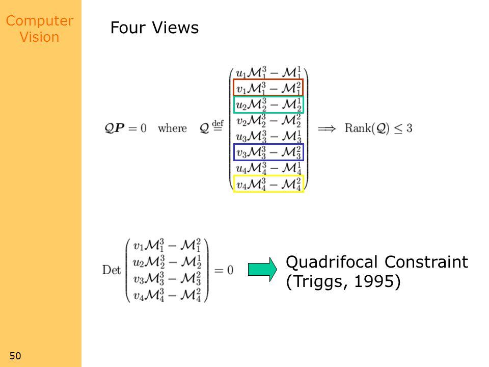 Computer Vision 50 Four Views Quadrifocal Constraint (Triggs, 1995)
