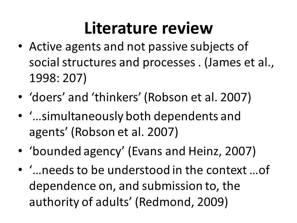 Literature review Active agents and not passive subjects of social structures and processes.