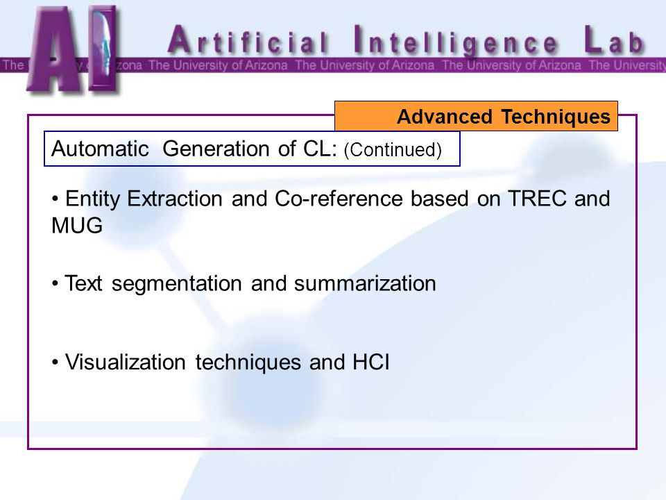 Entity Extraction and Co-reference based on TREC and MUG Visualization techniques and HCI Text segmentation and summarization Advanced Techniques Automatic Generation of CL: (Continued)