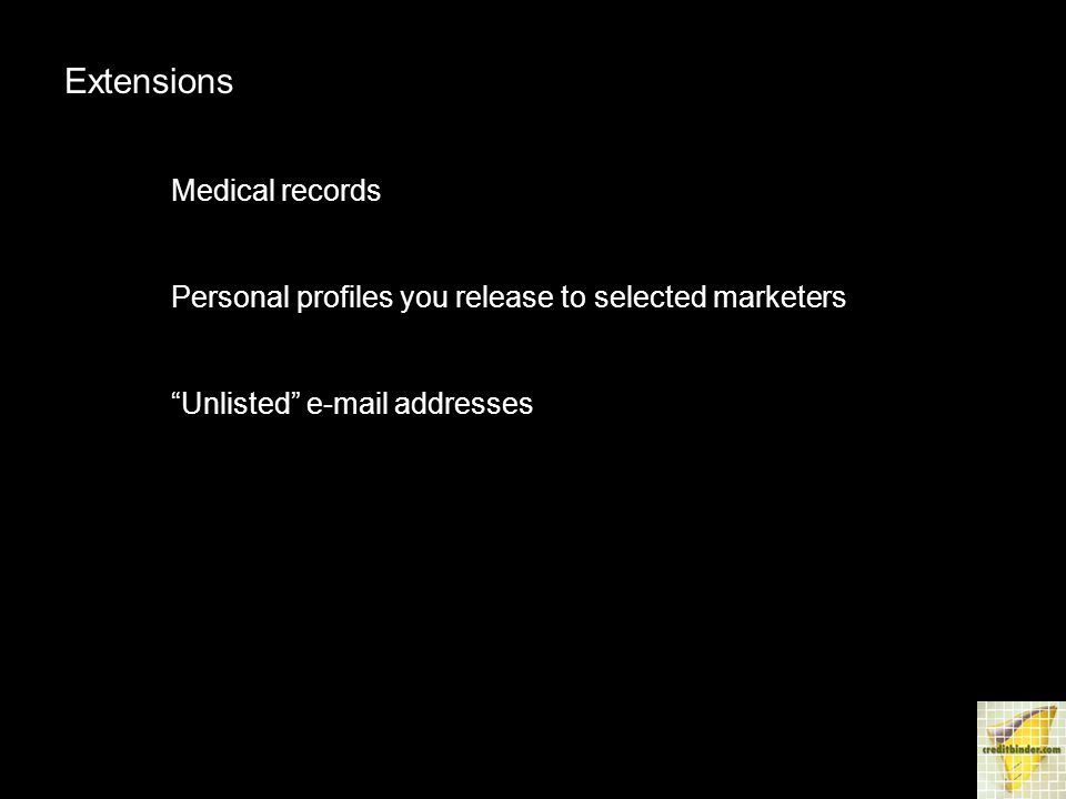 Extensions Medical records Personal profiles you release to selected marketers Unlisted e-mail addresses