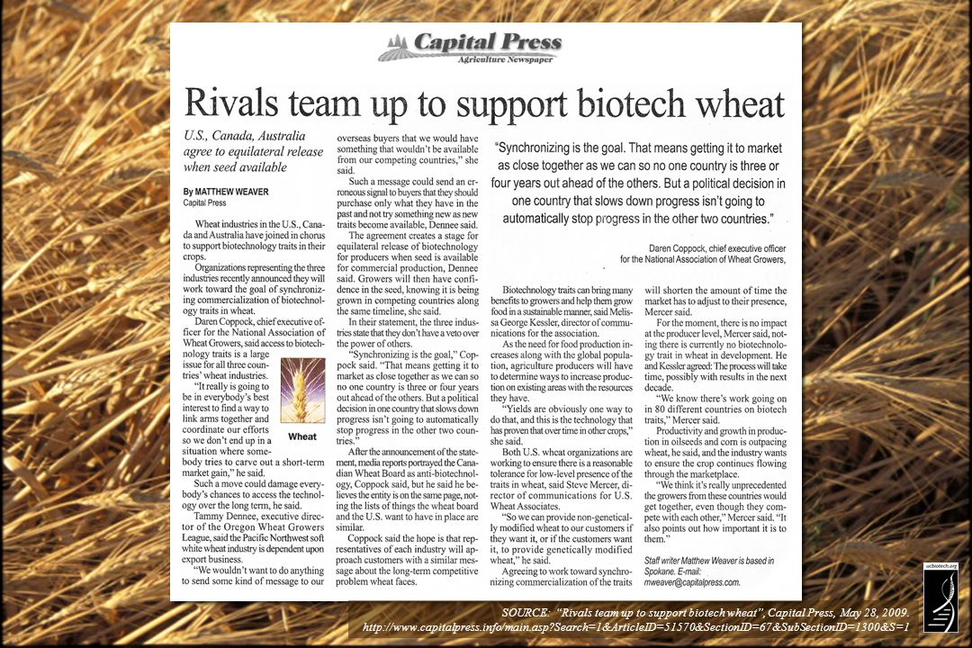 SOURCE: Rivals team up to support biotech wheat, Capital Press, May 28, 2009. http://www.capitalpress.info/main.asp?Search=1&ArticleID=51570&SectionID