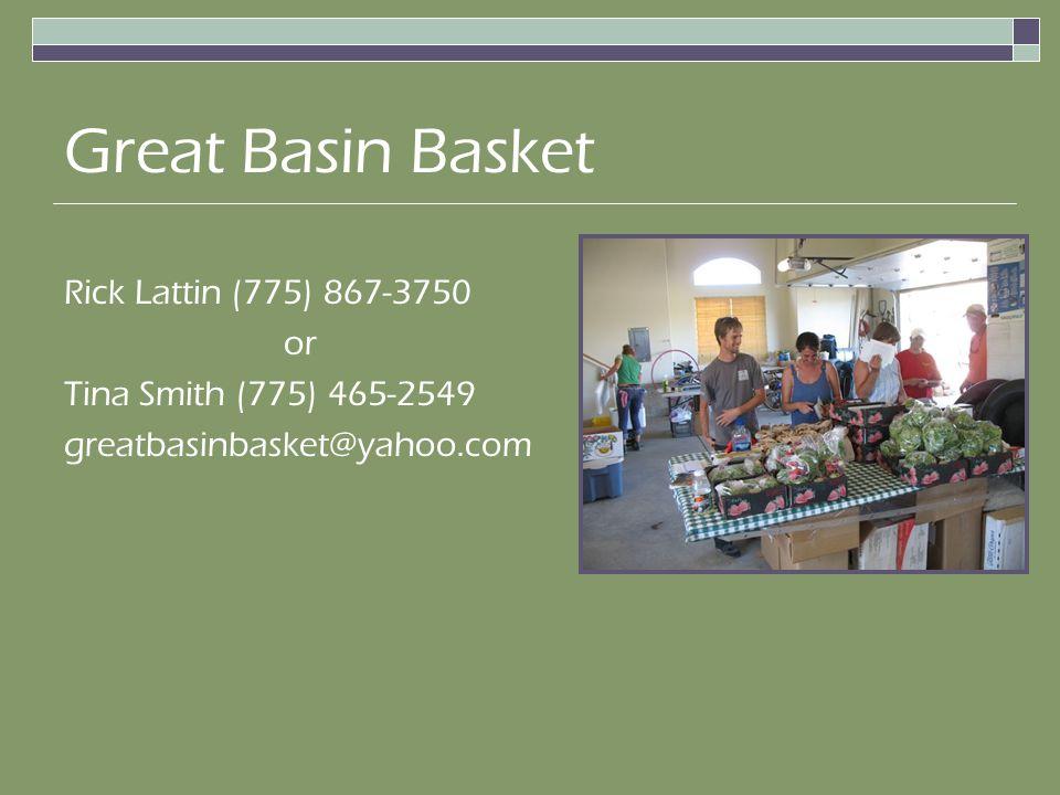 Great Basin Basket Rick Lattin (775) 867-3750 or Tina Smith (775) 465-2549 greatbasinbasket@yahoo.com