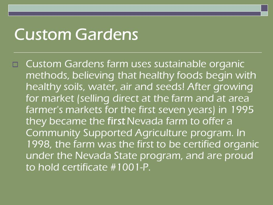 Custom Gardens Custom Gardens farm uses sustainable organic methods, believing that healthy foods begin with healthy soils, water, air and seeds.