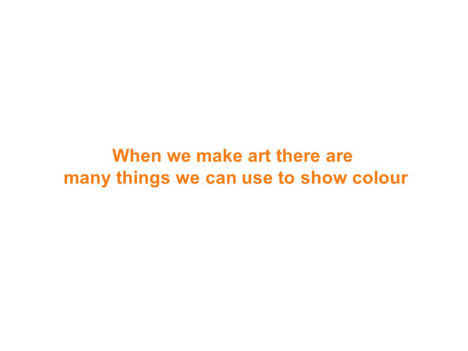 Lets recap on what we have learnt so far… As we have seen, colour is everywhere