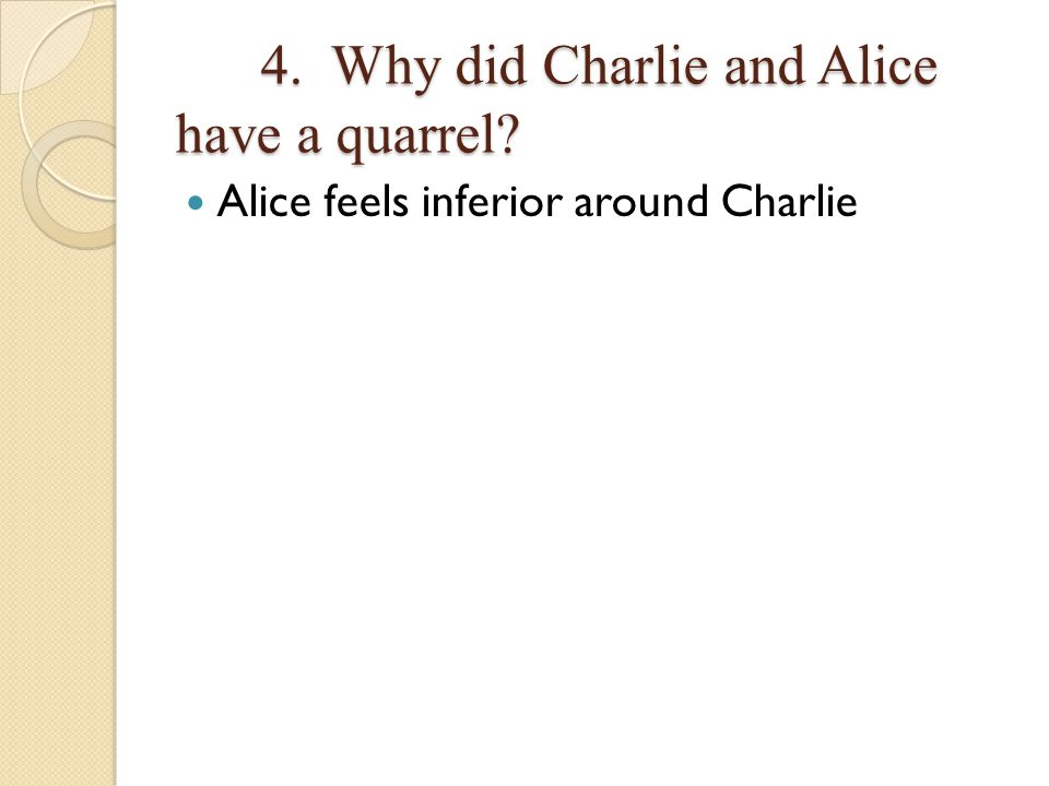 4.Why did Charlie and Alice have a quarrel. 4. Why did Charlie and Alice have a quarrel.