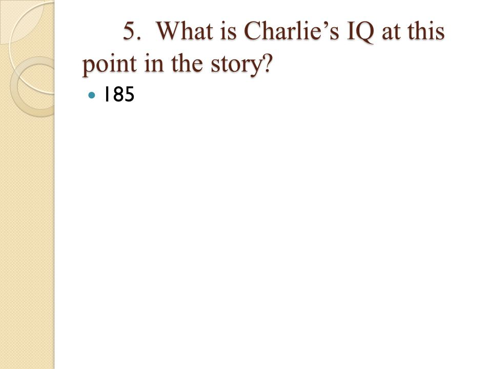 5.What is Charlies IQ at this point in the story.