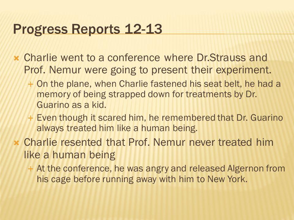 Progress Reports 12-13 Charlie went to a conference where Dr.Strauss and Prof. Nemur were going to present their experiment. On the plane, when Charli