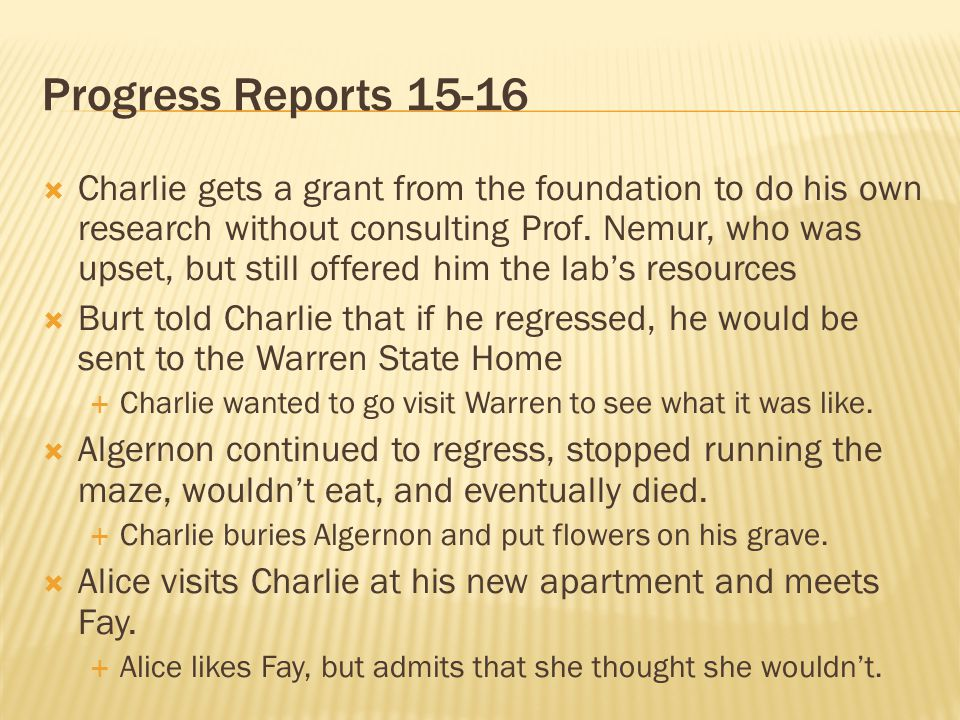 Progress Reports 15-16 Charlie gets a grant from the foundation to do his own research without consulting Prof. Nemur, who was upset, but still offere