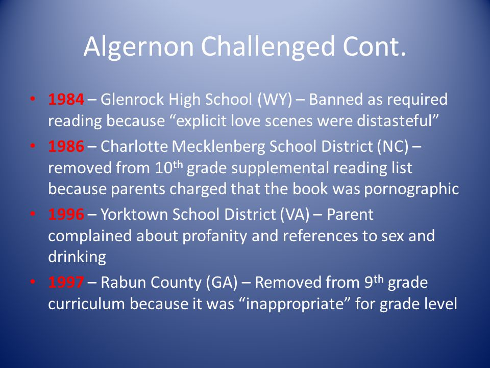 Algernon Challenged 1976 – Plant City Public Schools (FL) – Banned due to references to sex and encounter between Charlie and his teacher 1977 – Camer