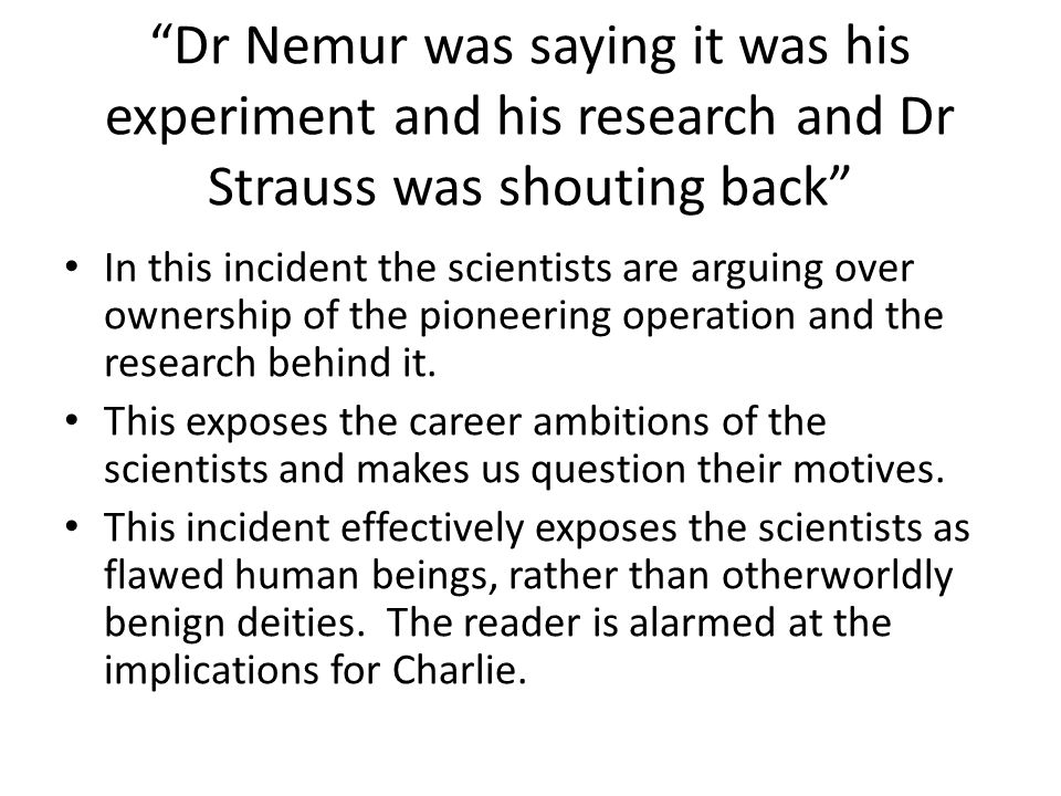 Dr Nemur was saying it was his experiment and his research and Dr Strauss was shouting back In this incident the scientists are arguing over ownership