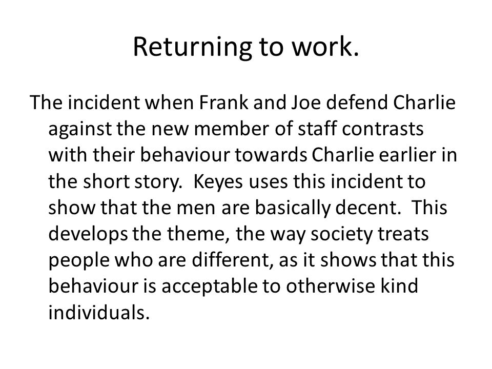 Returning to work. The incident when Frank and Joe defend Charlie against the new member of staff contrasts with their behaviour towards Charlie earli
