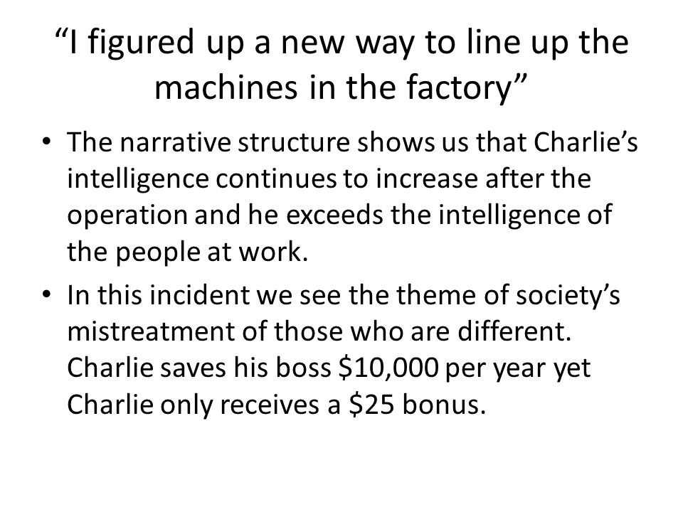 I figured up a new way to line up the machines in the factory The narrative structure shows us that Charlies intelligence continues to increase after