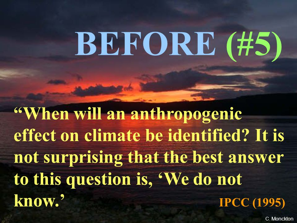 108 BEFORE (#1) None of the studies cited above has shown clear evidence that we can attribute the observed [climate] changes to the specific cause of increases in greenhouse gases.