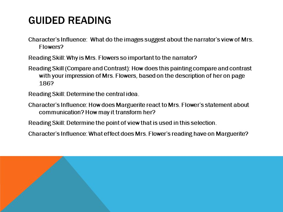 GUIDED READING Characters Influence: What do the images suggest about the narrators view of Mrs. Flowers? Reading Skill: Why is Mrs. Flowers so import