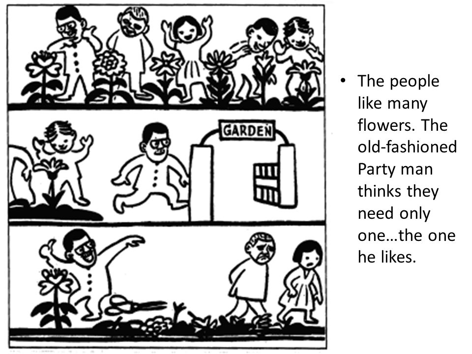 The people like many flowers. The old-fashioned Party man thinks they need only one…the one he likes.