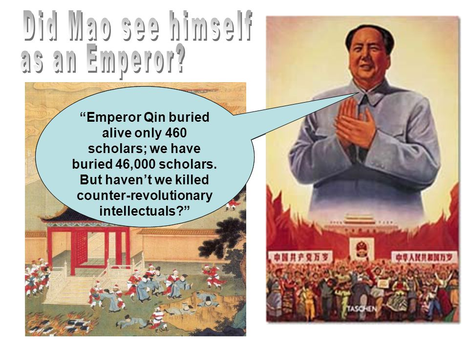 Emperor Qin buried alive only 460 scholars; we have buried 46,000 scholars. But havent we killed counter-revolutionary intellectuals?