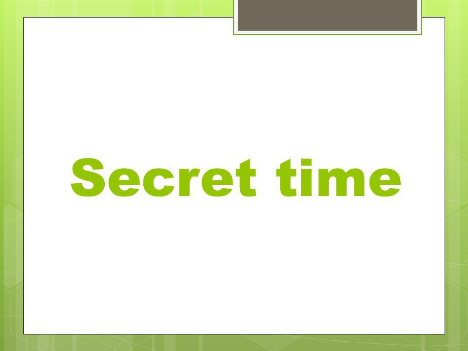 Secret time