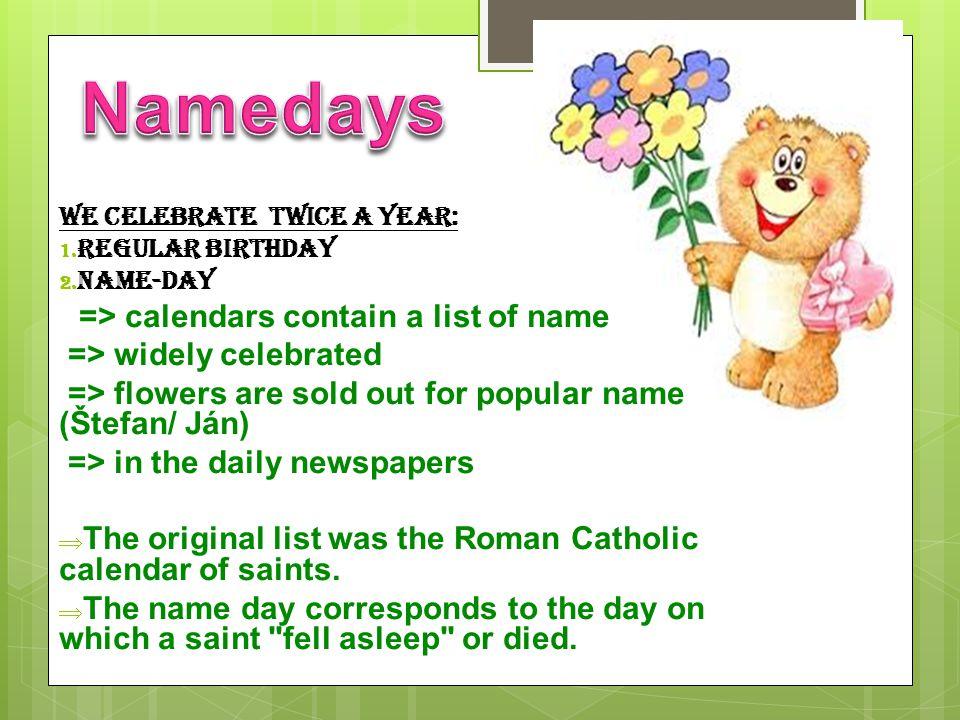 We celebrate twice a year: 1. regular birthday 2.