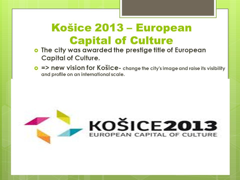 Košice 2013 – European Capital of Culture The city was awarded the prestige title of European Capital of Culture.