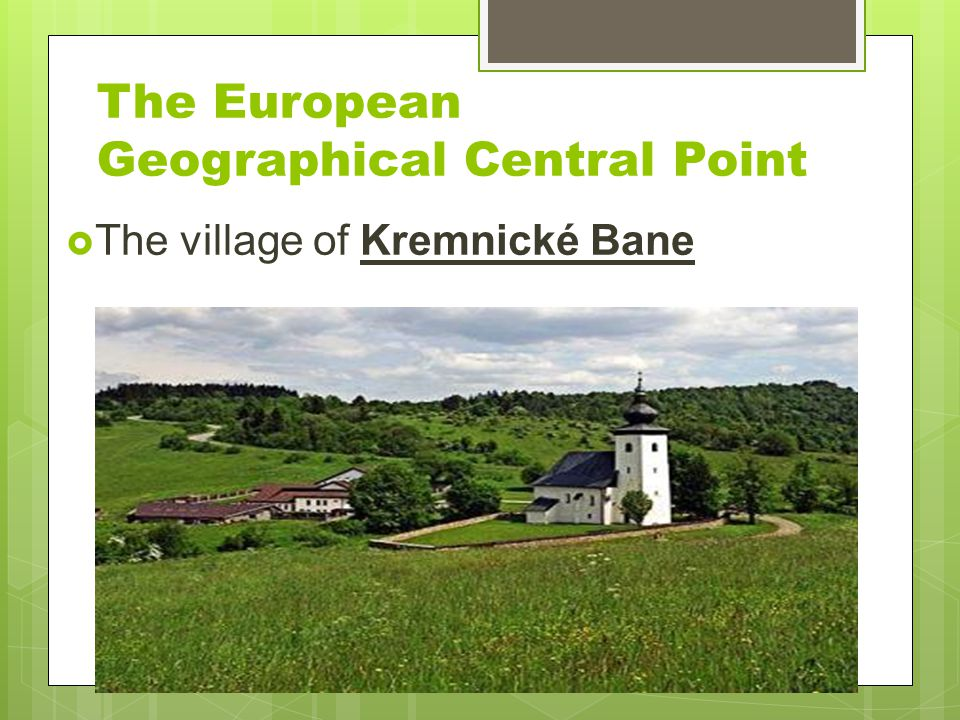 The European Geographical Central Point The village of Kremnické Bane